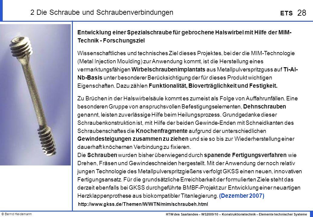 © Bernd Heidemann 28 HTW des Saarlandes – WS2009/10 – Konstruktionstechnik – Elemente technischer Systeme ETS 2 Die Schraube und Schraubenverbindungen
