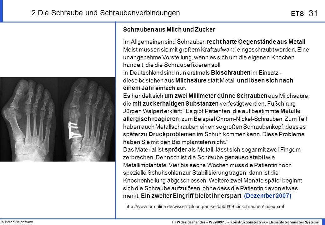 © Bernd Heidemann 31 HTW des Saarlandes – WS2009/10 – Konstruktionstechnik – Elemente technischer Systeme ETS 2 Die Schraube und Schraubenverbindungen