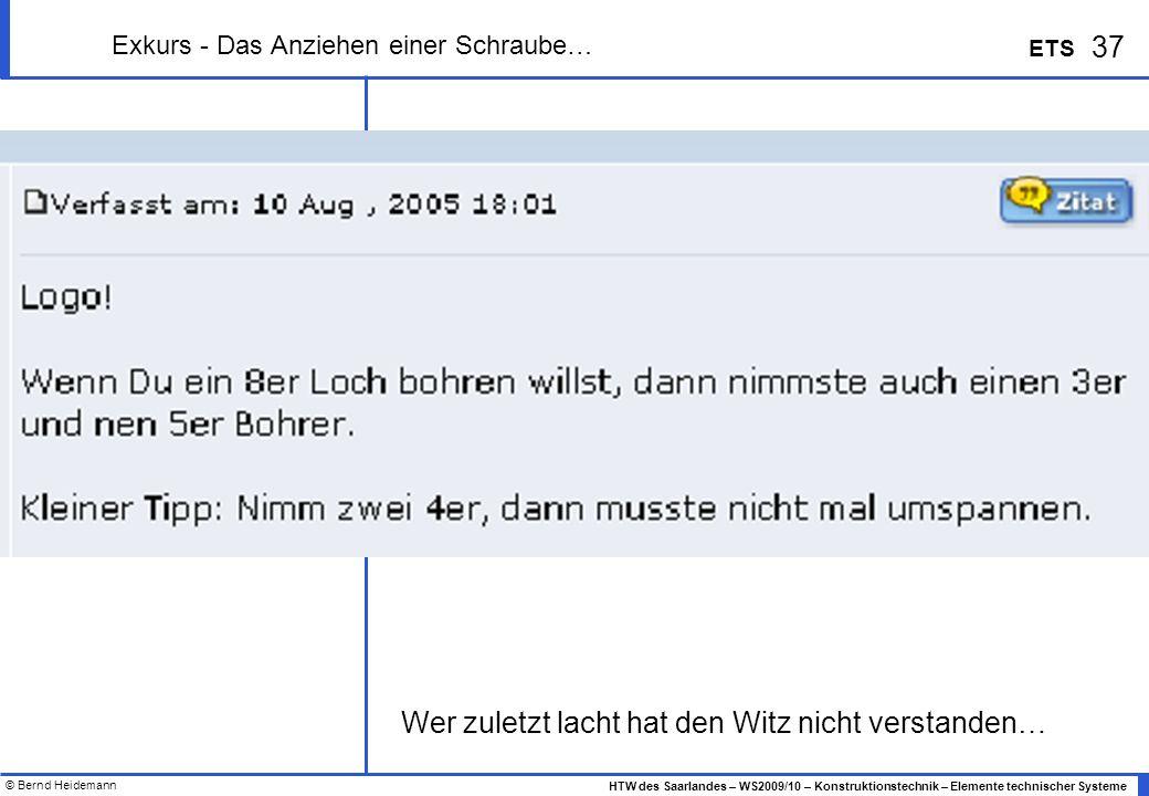 © Bernd Heidemann 37 HTW des Saarlandes – WS2009/10 – Konstruktionstechnik – Elemente technischer Systeme ETS Exkurs - Das Anziehen einer Schraube… We