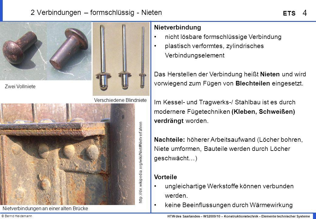 © Bernd Heidemann 4 HTW des Saarlandes – WS2009/10 – Konstruktionstechnik – Elemente technischer Systeme ETS 2 Verbindungen – formschlüssig - Nieten N
