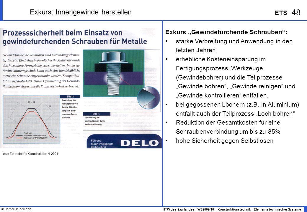© Bernd Heidemann 48 HTW des Saarlandes – WS2009/10 – Konstruktionstechnik – Elemente technischer Systeme ETS Exkurs: Innengewinde herstellen Exkurs G