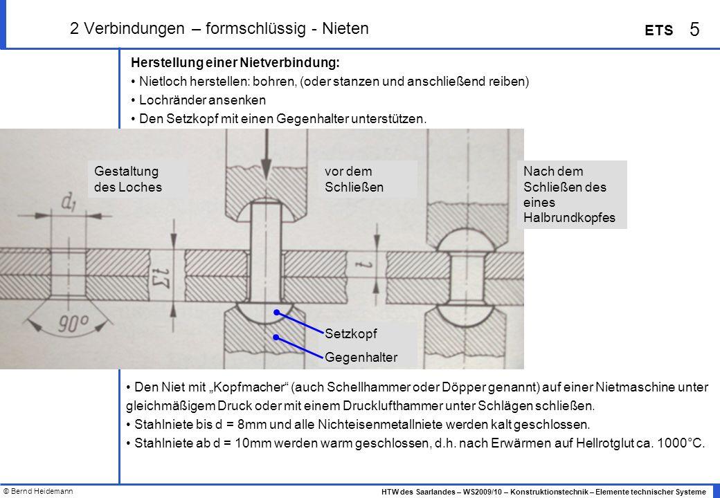 © Bernd Heidemann 5 HTW des Saarlandes – WS2009/10 – Konstruktionstechnik – Elemente technischer Systeme ETS 2 Verbindungen – formschlüssig - Nieten H