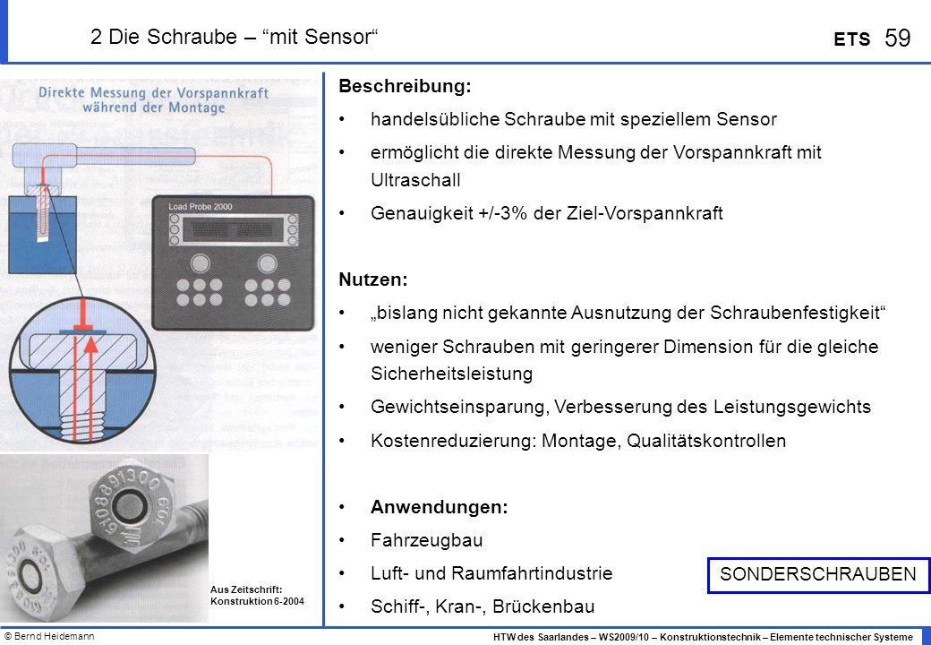 © Bernd Heidemann 59 HTW des Saarlandes – WS2009/10 – Konstruktionstechnik – Elemente technischer Systeme ETS 2 Die Schraube – mit Sensor Beschreibung