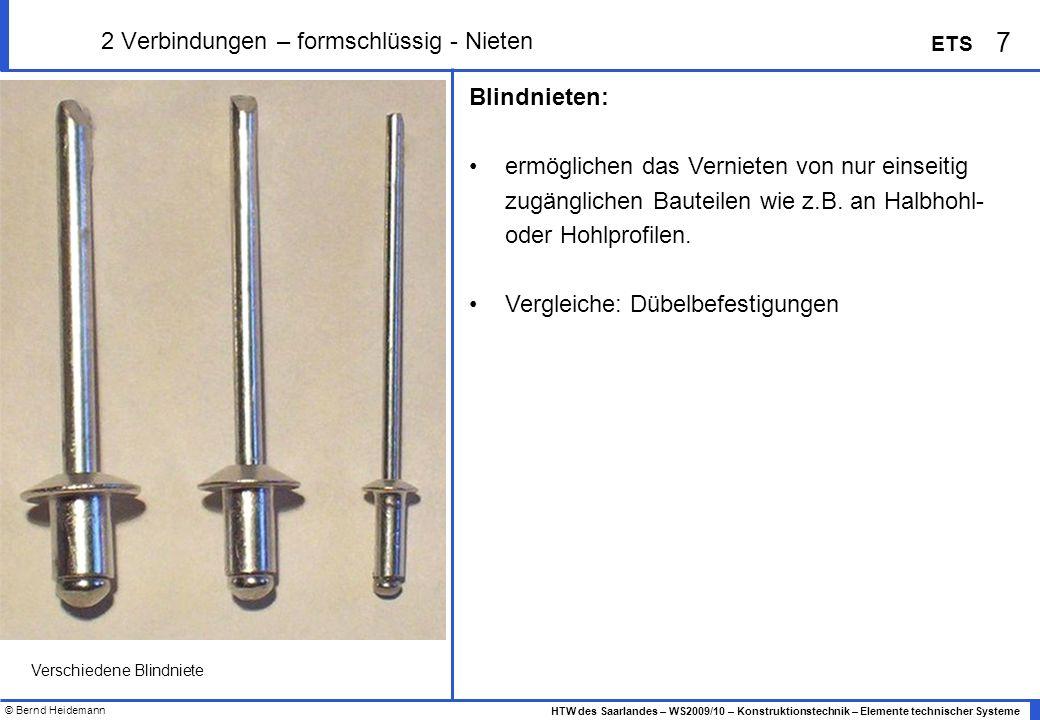 © Bernd Heidemann 7 HTW des Saarlandes – WS2009/10 – Konstruktionstechnik – Elemente technischer Systeme ETS 2 Verbindungen – formschlüssig - Nieten B