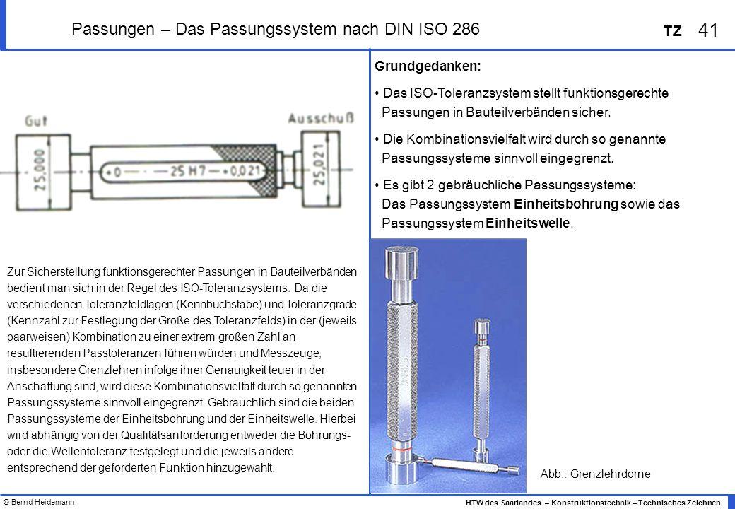 © Bernd Heidemann 41 HTW des Saarlandes – Konstruktionstechnik – Technisches Zeichnen TZ Passungen – Das Passungssystem nach DIN ISO 286 Zur Sicherste