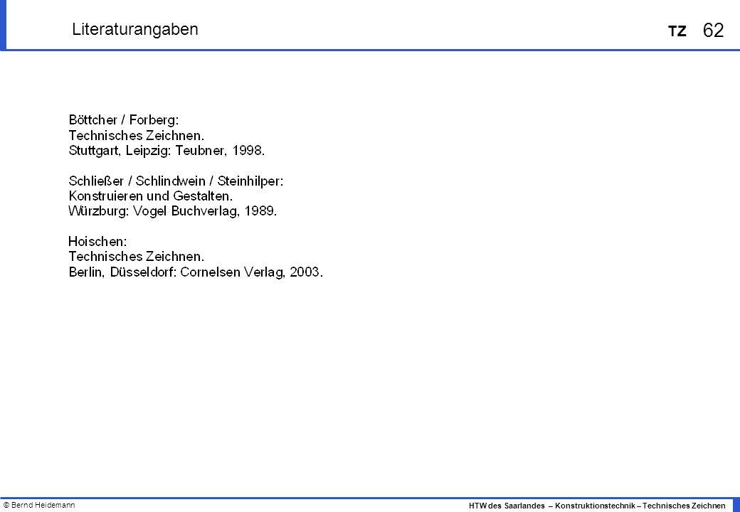 © Bernd Heidemann 62 HTW des Saarlandes – Konstruktionstechnik – Technisches Zeichnen TZ Literaturangaben