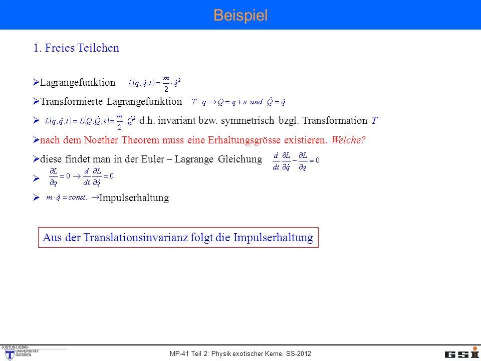 MP-41 Teil 2: Physik exotischer Kerne, SS-2012 Beispiel 1. Freies Teilchen Lagrangefunktion Transformierte Lagrangefunktion d.h. invariant bzw. symmet