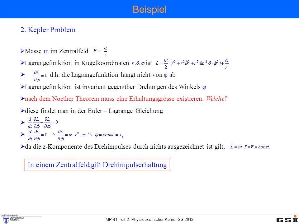 MP-41 Teil 2: Physik exotischer Kerne, SS-2012 Beispiel 2. Kepler Problem Masse m im Zentralfeld Lagrangefunktion in Kugelkoordinaten ist d.h. die Lag