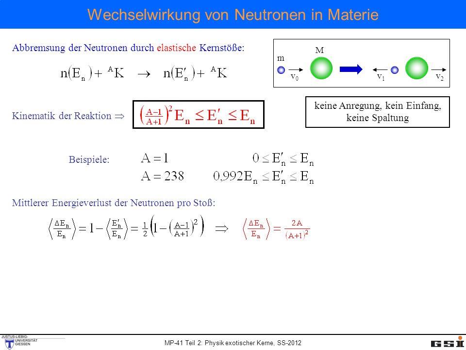 MP-41 Teil 2: Physik exotischer Kerne, SS-2012 Wechselwirkung von Neutronen in Materie Abbremsung der Neutronen durch elastische Kernstöße: keine Anre