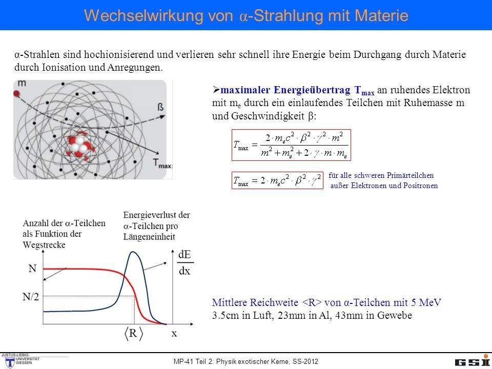 Wechselwirkung von α -Strahlung mit Materie α-Strahlen sind hochionisierend und verlieren sehr schnell ihre Energie beim Durchgang durch Materie durch