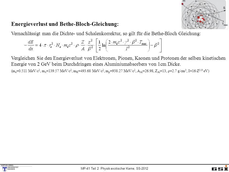 MP-41 Teil 2: Physik exotischer Kerne, SS-2012 Energieverlust und Bethe-Bloch-Gleichung: Vernachlässigt man die Dichte- und Schalenkorrektur, so gilt