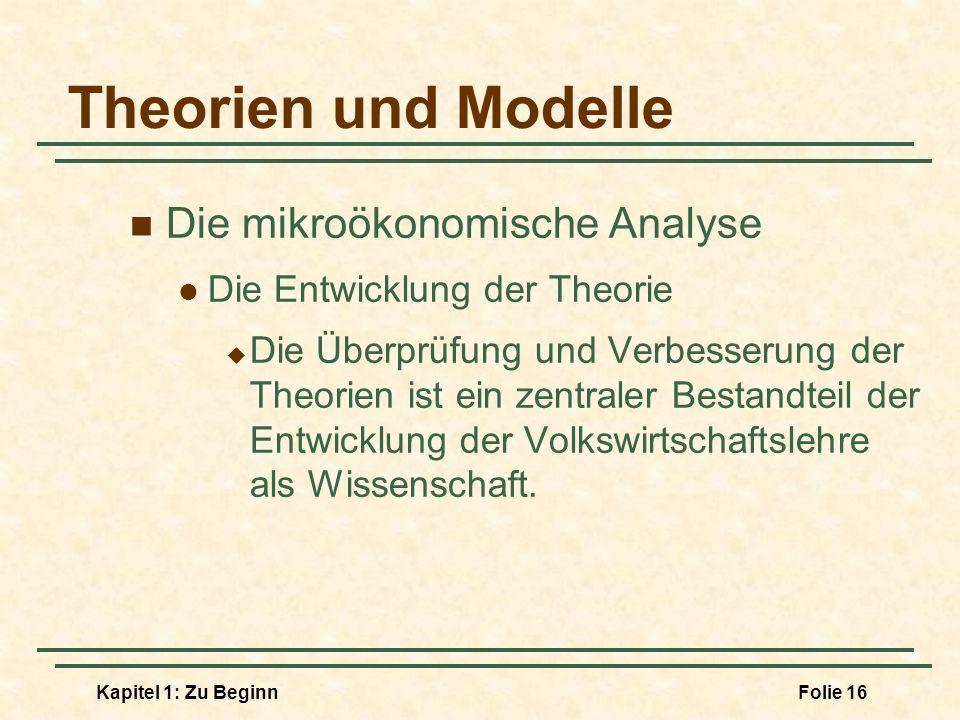 Kapitel 1: Zu BeginnFolie 16 Theorien und Modelle Die mikroökonomische Analyse Die Entwicklung der Theorie Die Überprüfung und Verbesserung der Theori