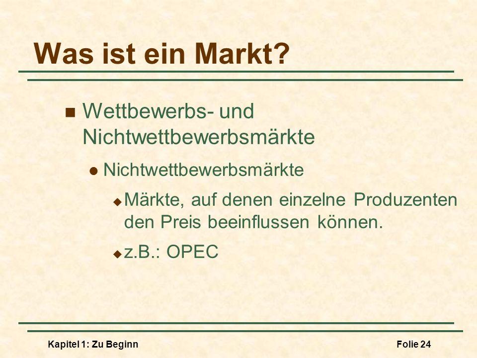 Kapitel 1: Zu BeginnFolie 24 Was ist ein Markt? Wettbewerbs- und Nichtwettbewerbsmärkte Nichtwettbewerbsmärkte Märkte, auf denen einzelne Produzenten