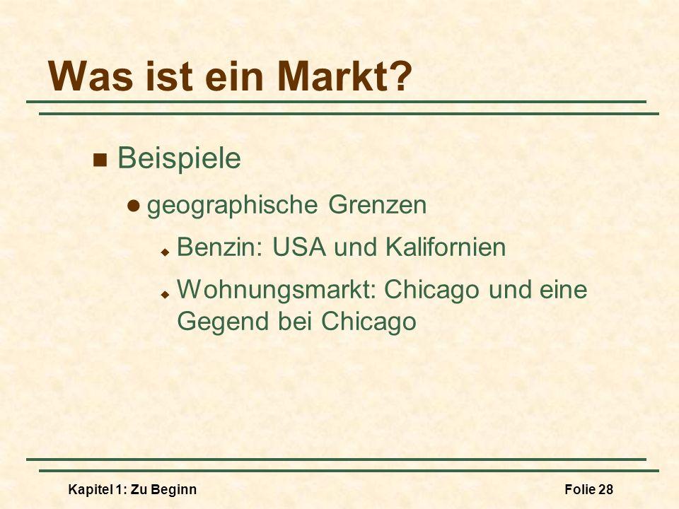 Kapitel 1: Zu BeginnFolie 28 Was ist ein Markt? Beispiele geographische Grenzen Benzin: USA und Kalifornien Wohnungsmarkt: Chicago und eine Gegend bei