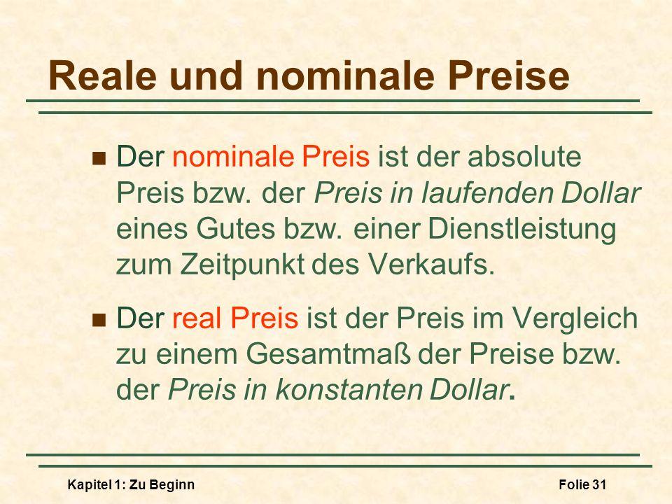 Kapitel 1: Zu BeginnFolie 31 Reale und nominale Preise Der nominale Preis ist der absolute Preis bzw. der Preis in laufenden Dollar eines Gutes bzw. e