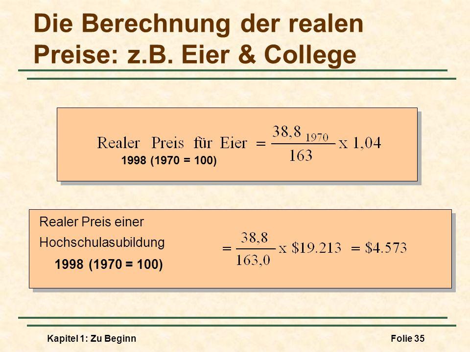 Kapitel 1: Zu BeginnFolie 35 Die Berechnung der realen Preise: z.B. Eier & College Realer Preis einer Hochschulasubildung 1998 (1970 = 100)