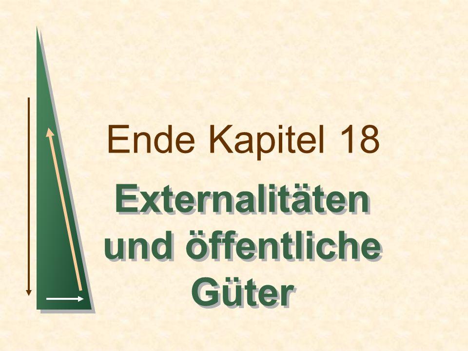 Ende Kapitel 18 Externalitäten und öffentliche Güter