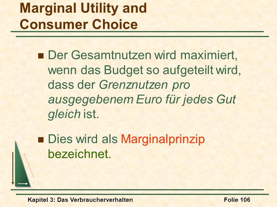 Kapitel 3: Das VerbraucherverhaltenFolie 106 Der Gesamtnutzen wird maximiert, wenn das Budget so aufgeteilt wird, dass der Grenznutzen pro ausgegebenem Euro für jedes Gut gleich ist.