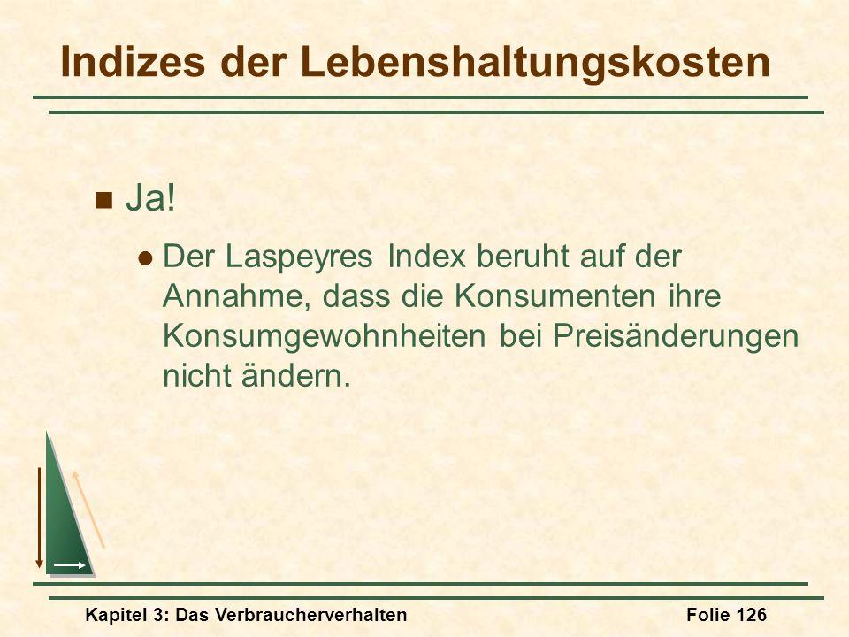Kapitel 3: Das VerbraucherverhaltenFolie 126 Indizes der Lebenshaltungskosten Ja.