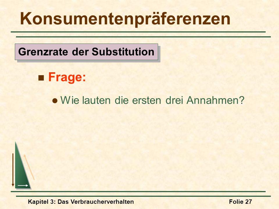 Kapitel 3: Das VerbraucherverhaltenFolie 27 Konsumentenpräferenzen Frage: Wie lauten die ersten drei Annahmen.