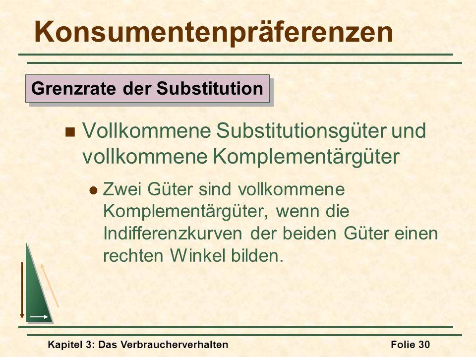 Kapitel 3: Das VerbraucherverhaltenFolie 30 Konsumentenpräferenzen Vollkommene Substitutionsgüter und vollkommene Komplementärgüter Zwei Güter sind vollkommene Komplementärgüter, wenn die Indifferenzkurven der beiden Güter einen rechten Winkel bilden.