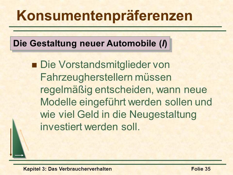 Kapitel 3: Das VerbraucherverhaltenFolie 35 Konsumentenpräferenzen Die Vorstandsmitglieder von Fahrzeugherstellern müssen regelmäßig entscheiden, wann neue Modelle eingeführt werden sollen und wie viel Geld in die Neugestaltung investiert werden soll.