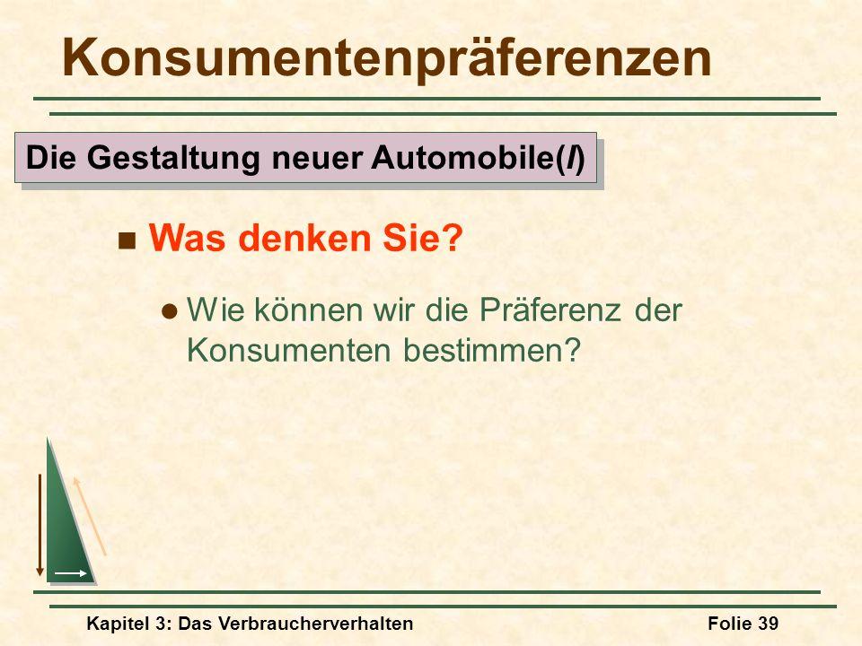 Kapitel 3: Das VerbraucherverhaltenFolie 39 Konsumentenpräferenzen Was denken Sie.