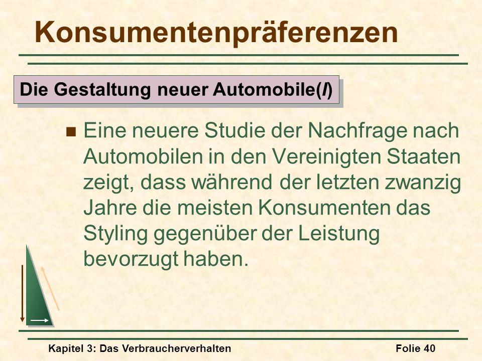 Kapitel 3: Das VerbraucherverhaltenFolie 40 Konsumentenpräferenzen Eine neuere Studie der Nachfrage nach Automobilen in den Vereinigten Staaten zeigt, dass während der letzten zwanzig Jahre die meisten Konsumenten das Styling gegenüber der Leistung bevorzugt haben.