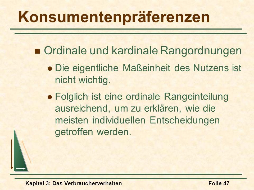 Kapitel 3: Das VerbraucherverhaltenFolie 47 Konsumentenpräferenzen Ordinale und kardinale Rangordnungen Die eigentliche Maßeinheit des Nutzens ist nicht wichtig.