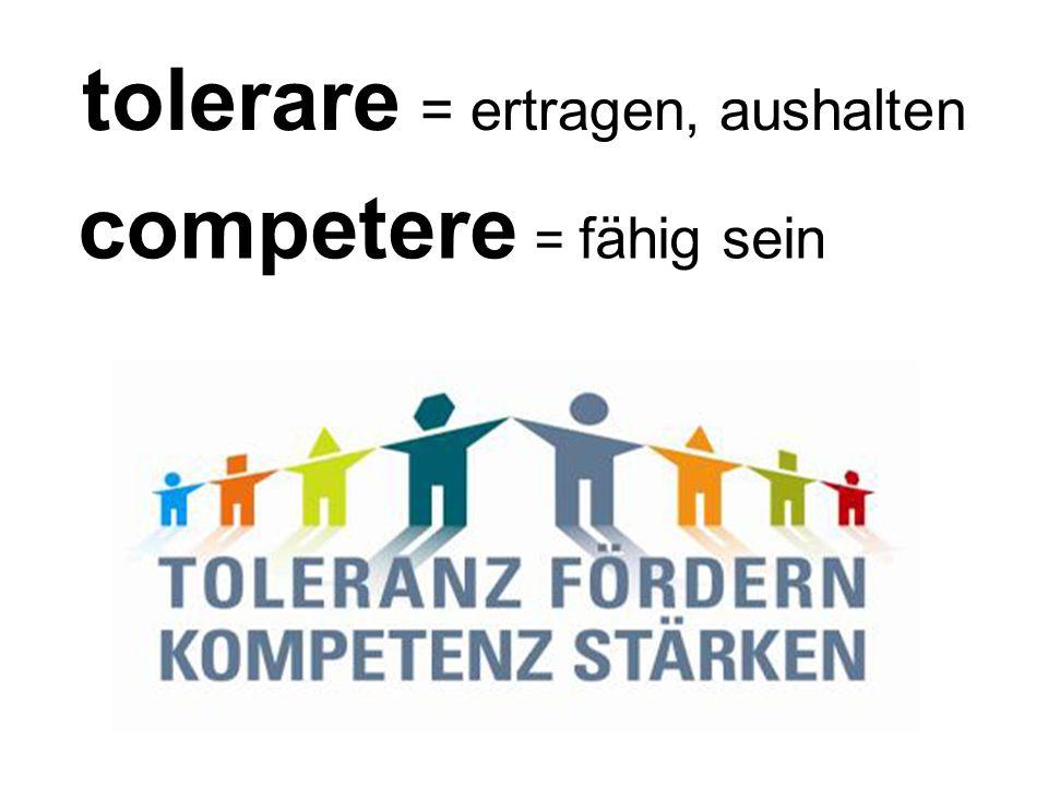 tolerare = ertragen, aushalten competere = fähig sein