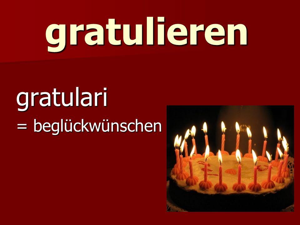 gratulieren gratulari = beglückwünschen