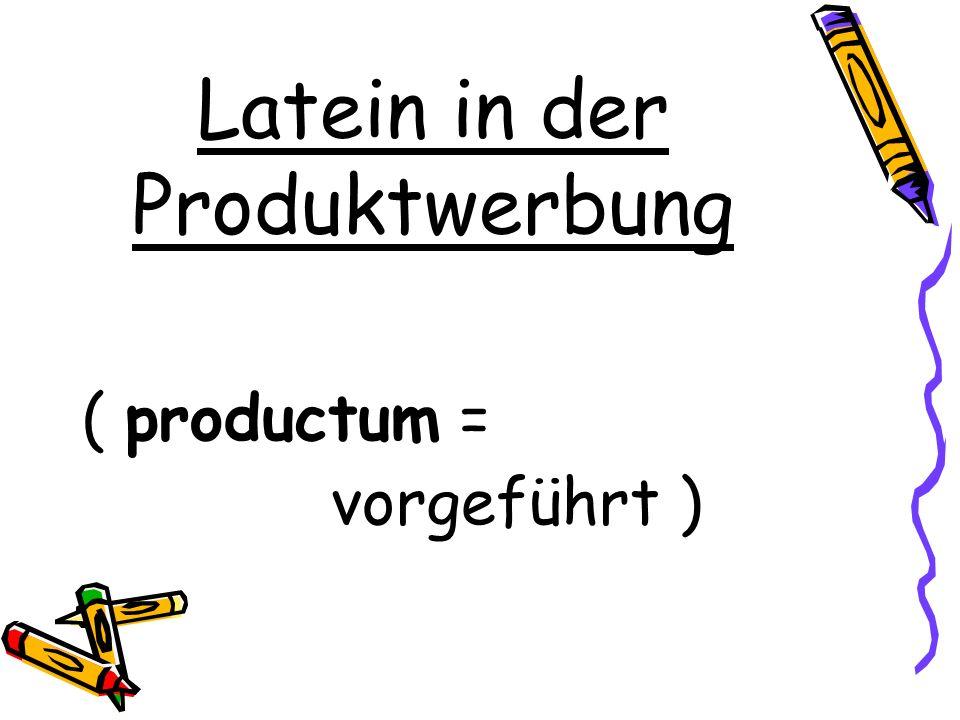 Latein in der Produktwerbung ( productum = vorgeführt )