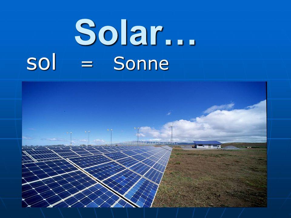 Solar… sol = Sonne sol = Sonne