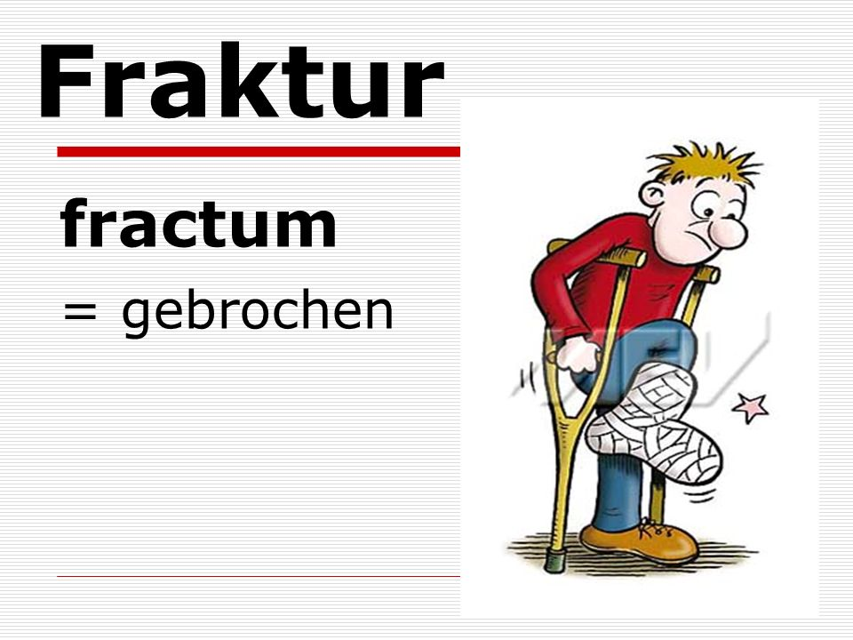 Fraktur fractum = gebrochen