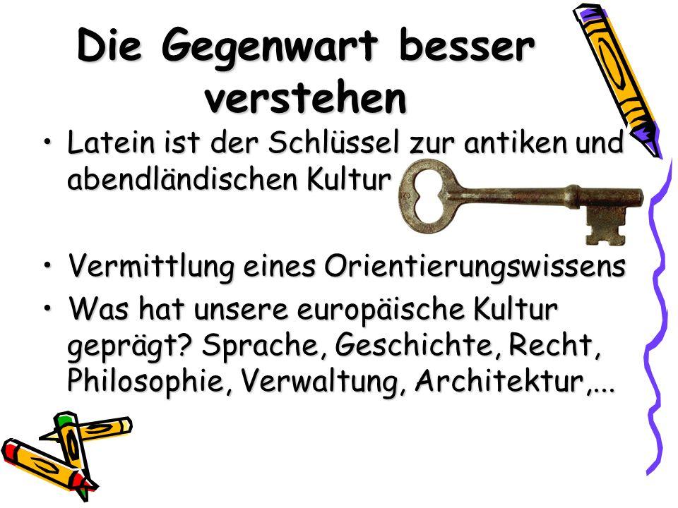 Die Gegenwart besser verstehen Latein ist der Schlüssel zur antiken und abendländischen KulturLatein ist der Schlüssel zur antiken und abendländischen