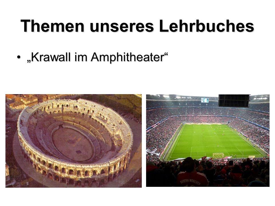 Themen unseres Lehrbuches Krawall im AmphitheaterKrawall im Amphitheater