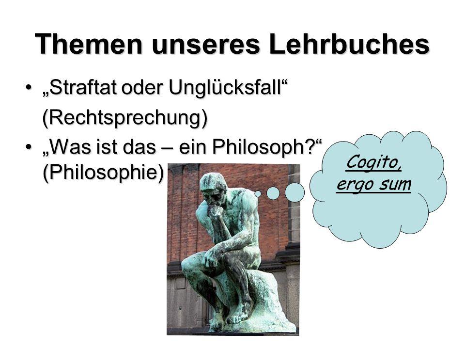 Themen unseres Lehrbuches Straftat oder UnglücksfallStraftat oder Unglücksfall (Rechtsprechung) (Rechtsprechung) Was ist das – ein Philosoph? (Philoso