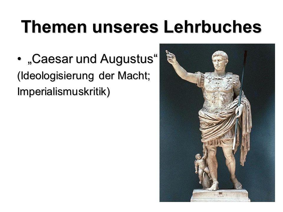 Themen unseres Lehrbuches Caesar und AugustusCaesar und Augustus (Ideologisierung der Macht; Imperialismuskritik)