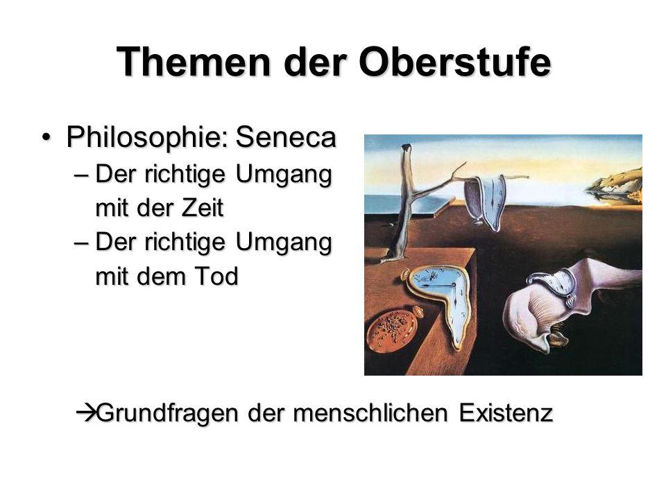 Themen der Oberstufe Philosophie: SenecaPhilosophie: Seneca –Der richtige Umgang mit der Zeit –Der richtige Umgang mit dem Tod Grundfragen der menschl