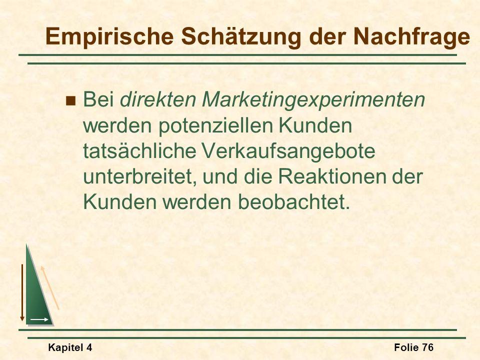 Kapitel 4Folie 76 Bei direkten Marketingexperimenten werden potenziellen Kunden tatsächliche Verkaufsangebote unterbreitet, und die Reaktionen der Kun