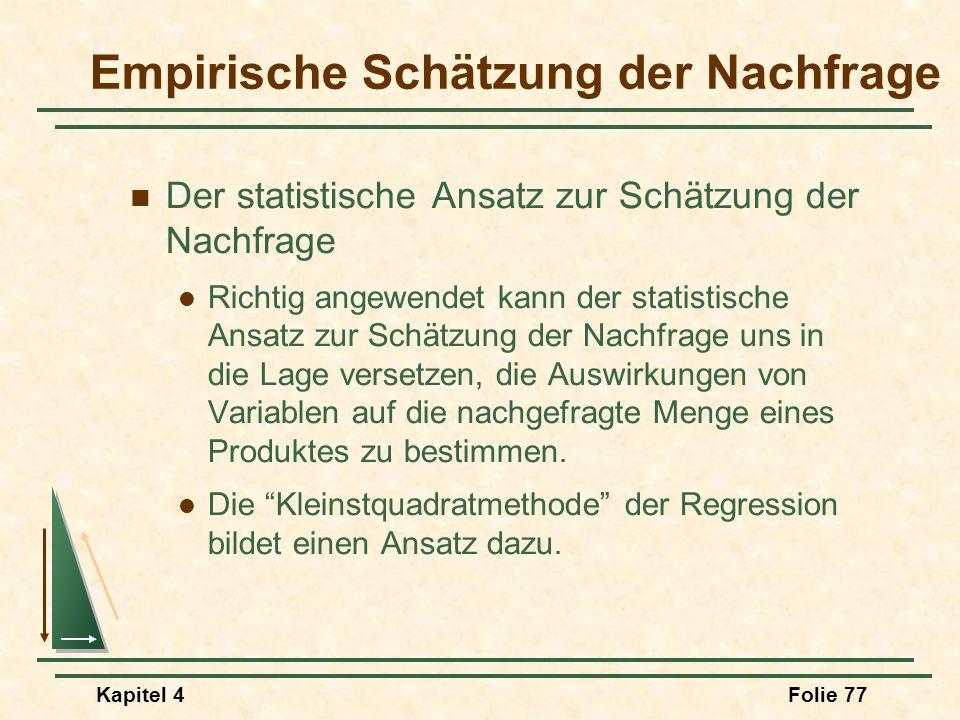 Kapitel 4Folie 77 Der statistische Ansatz zur Schätzung der Nachfrage Richtig angewendet kann der statistische Ansatz zur Schätzung der Nachfrage uns