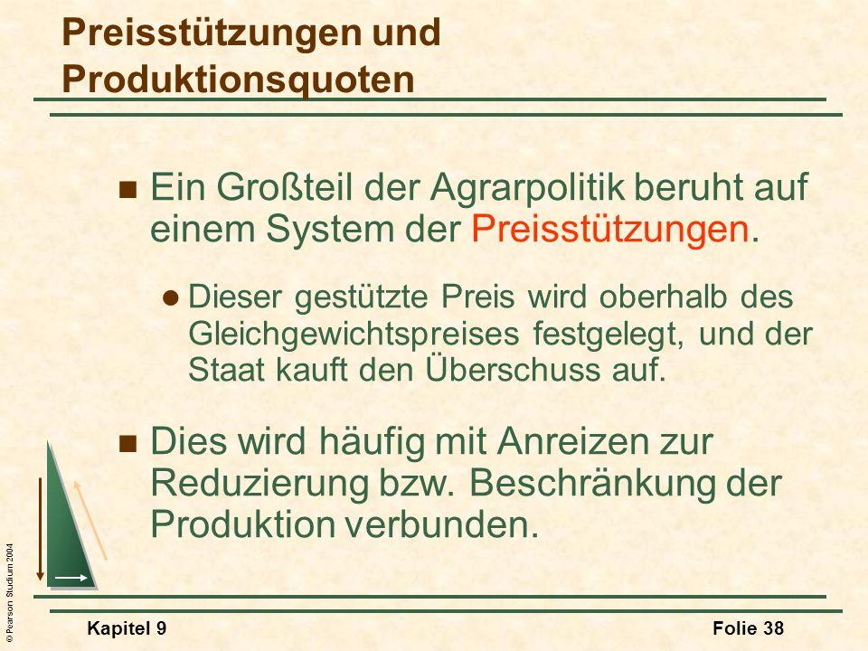 © Pearson Studium 2004 Kapitel 9Folie 38 Preisstützungen und Produktionsquoten Ein Großteil der Agrarpolitik beruht auf einem System der Preisstützung