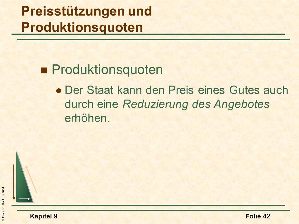 © Pearson Studium 2004 Kapitel 9Folie 42 Produktionsquoten Der Staat kann den Preis eines Gutes auch durch eine Reduzierung des Angebotes erhöhen. Pre