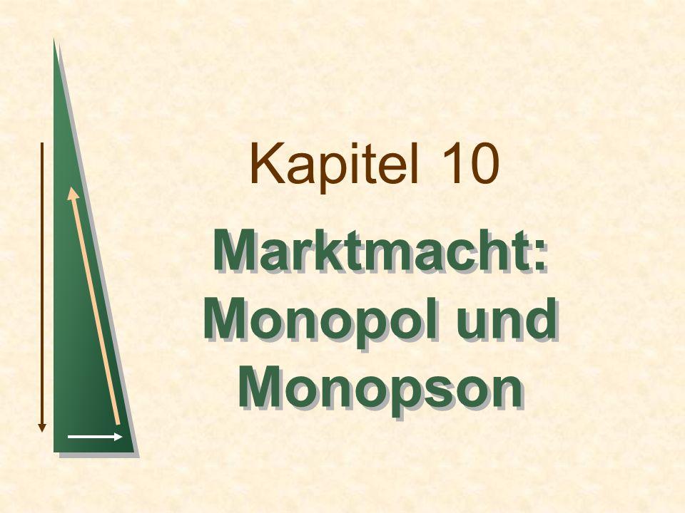 Kapitel 10 Marktmacht: Monopol und Monopson Marktmacht: Monopol und Monopson