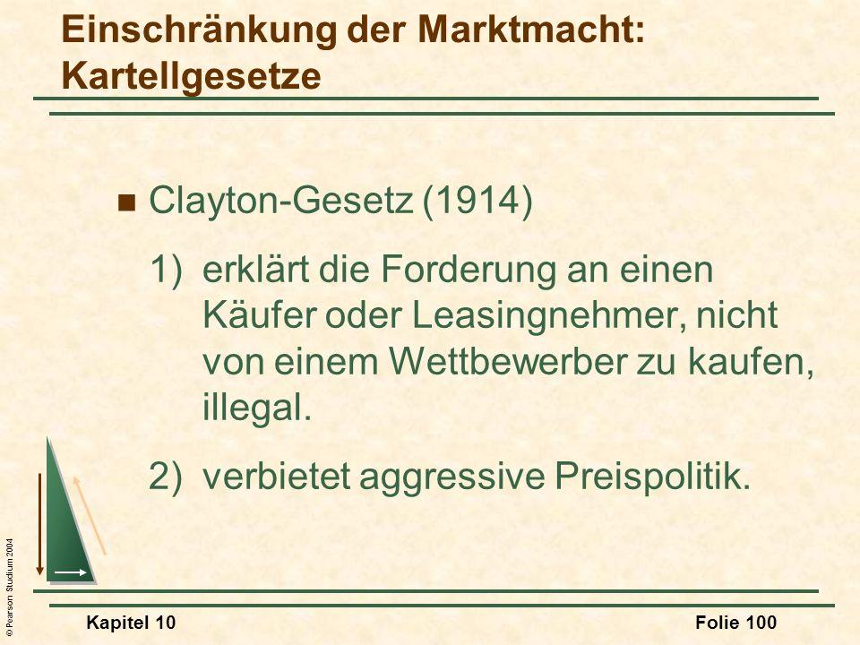© Pearson Studium 2004 Kapitel 10Folie 100 Clayton-Gesetz (1914) 1)erklärt die Forderung an einen Käufer oder Leasingnehmer, nicht von einem Wettbewer
