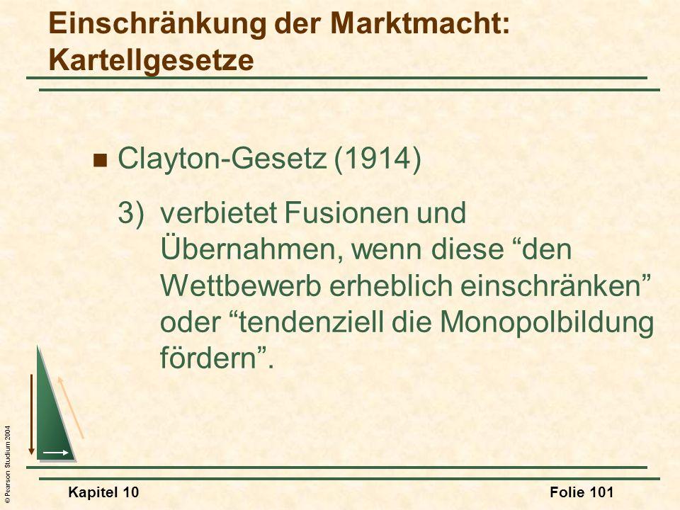 © Pearson Studium 2004 Kapitel 10Folie 101 Clayton-Gesetz (1914) 3)verbietet Fusionen und Übernahmen, wenn diese den Wettbewerb erheblich einschränken