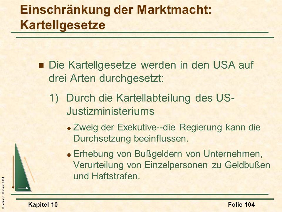 © Pearson Studium 2004 Kapitel 10Folie 104 Die Kartellgesetze werden in den USA auf drei Arten durchgesetzt: 1)Durch die Kartellabteilung des US- Just
