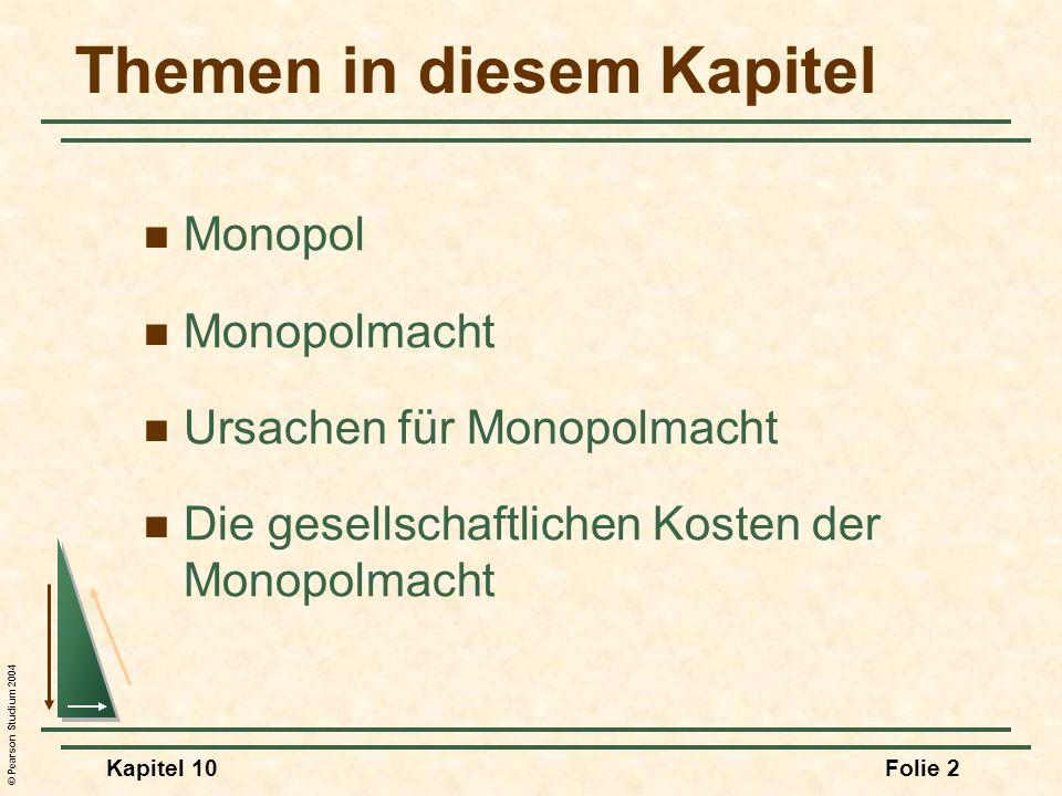 © Pearson Studium 2004 Kapitel 10Folie 2 Themen in diesem Kapitel Monopol Monopolmacht Ursachen für Monopolmacht Die gesellschaftlichen Kosten der Mon