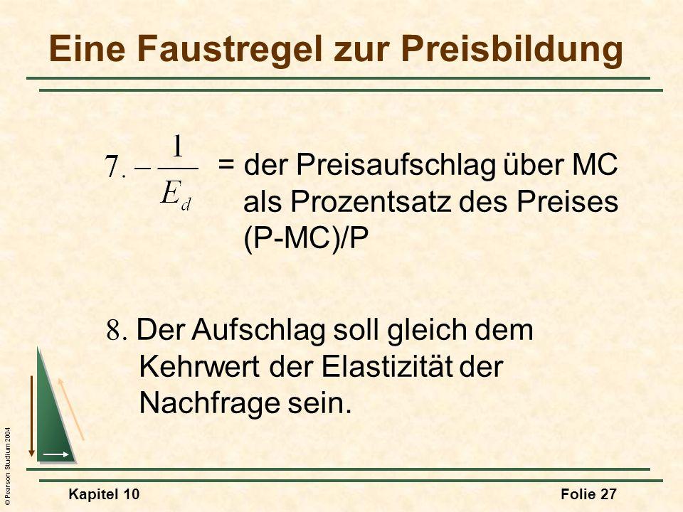 © Pearson Studium 2004 Kapitel 10Folie 27 = der Preisaufschlag über MC als Prozentsatz des Preises (P-MC)/P Eine Faustregel zur Preisbildung 8. Der Au
