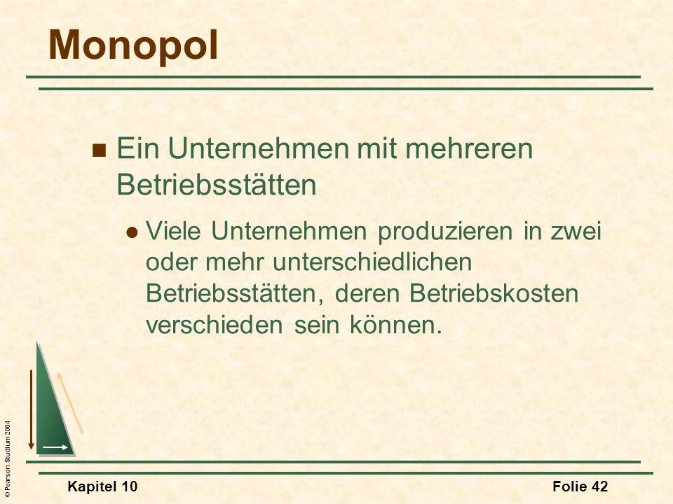 © Pearson Studium 2004 Kapitel 10Folie 42 Monopol Ein Unternehmen mit mehreren Betriebsstätten Viele Unternehmen produzieren in zwei oder mehr untersc